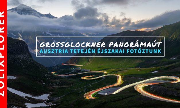 Fotózni mentem #5 / Grossglockner panorámaút  és éjszakai fotózás Ausztria tetején!